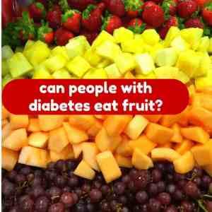 Can diabetics eat fruits?